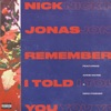 Nick Jonas ft. Anne-mari... - Remember I Told You