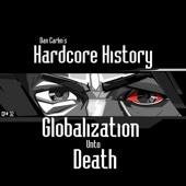 Episode 32 - Globalization Unto Death - Dan Carlin's Hardcore History