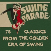 75 Classics from the Golden Era of Swing - Swing Parade - The Ultimate Collection