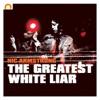 The Greatest White Liar