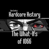 Episode 10 - The What-Ifs of 1066 (feat. Dan Carlin) - Dan Carlin's Hardcore History