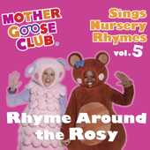 Mother Goose Club Sings Nursery Rhymes, Vol. 5: Rhyme Around the Rosy