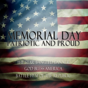 Memorial Day: Patriotic and Proud – The Star Spangled Banner, God Bless America, Battle Hymn of the Republic – Various Artists