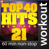 Top 40 Hits Remixed, Vol. 21 (60 Minute Non-Stop Workout Mix) [128 BPM]