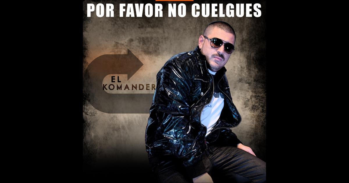 No Me Cuelgues El Komander Descargar Download
