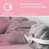 Guided Relaxations for Your IVF Stimulated Cycle