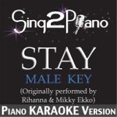 Stay (Male Key) [Originally Performed By Rihanna & Mikky Ekko] [Piano Karaoke Version]