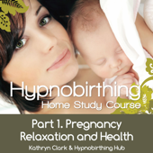 Hypnobirthing Home Study Course, Pt. 1 Pregnancy Relaxation and Health