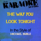 The Way You Look Tonight (In the Style of Michael Buble) [Karaoke Version]