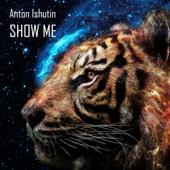 Show Me (David Manso Remix) - Anton Ishutin