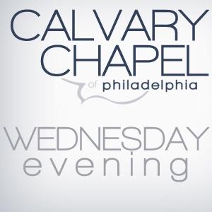 Calvary Chapel of Philadelphia - Wednesday Night Teaching