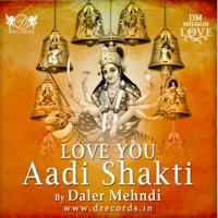 Love You Aadi Shakti - Daler Mehndi