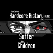Episode 31 - (Blitz) Suffer the Children [feat. Dan Carlin]