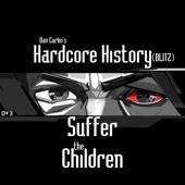 Episode 31 - (Blitz) Suffer the Children [feat. Dan Carlin]