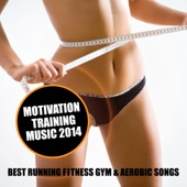 Motivation Training Music 2014 – Best Running Fitness Gym & Aerobic Songs