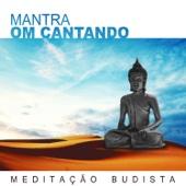 Meditação Budista: Mantra Om Cantando, Música de Relaxamento, Meditação Profunda, Música para Atenção Plena e Treinamento da Mente