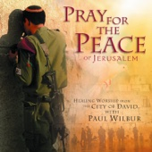Pray For the Peace of Jerusalem - Paul Wilbur
