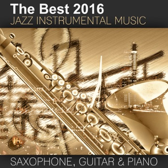 The Best 2016 Jazz Instrumental Music: Sexy Saxophone, Acoustic Guitar and Smooth Jazz Piano, Buddha Lounge Relaxation, Bar Background Music, Spanish Relaxing Songs – Good Morning Jazz Academy