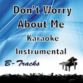 Don't Worry About Me (Karaoke Instrumental) [In the Style of Frances]