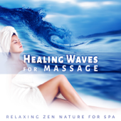 Healing Waves for Massage - Music for Reiki & Relaxing Zen Nature for Spa, Yoga, Meditation and Sleep Therapy