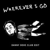 Wherever I Go (Danny Dove Club Edit) - Single