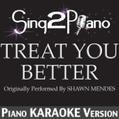 Treat You Better (Originally Performed by Shawn Mendes) [Piano Karaoke Version]