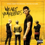 We Are Your Friends (Music From the Original Motion Picture)