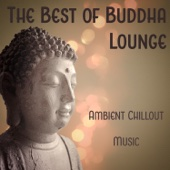 The Best of Buddha Lounge: Ambient Chillout Music, Easy Listening, Instrumental Background for Bar & Chill Out Cafe