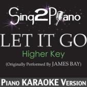 Let It Go (Higher Key) [Originally Performed by James Bay] [Piano Karaoke Version] - Sing2Piano