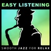Easy Listening: Smooth Jazz for Relax, Soft Instrumental Background Music (Guitar, Piano, Cello, Sax) Calm Time, Study, Sleep, Good Mood, Lounge Music