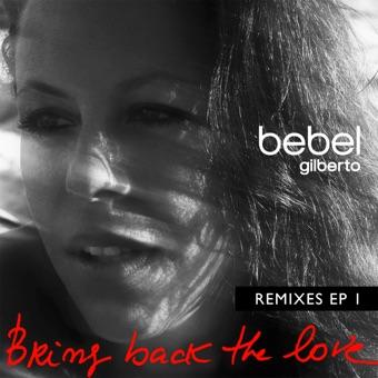 Bring Back the Love Remixes EP (1) – Bebel Gilberto