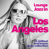 Lounge Jazz in Los Angeles (A Chillout and Bossa Jazzy Collection)