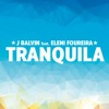 Tranquila (feat. Eleni Foureira) - Single, J Balvin