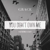 Download You Don't Own Me (feat. G-Eazy) by Grace