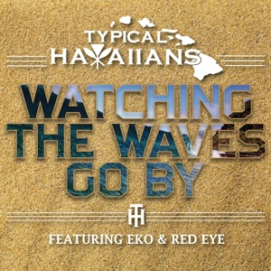 Typical Hawaiians - Watching the Waves Go by (feat. Eko & Red Eye) - Single