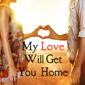 My Love Will Get You Home