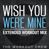 Wish You Were Mine (Extended Workout Mix)