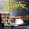 Classic Country - All-Time Classic Country Hits, Vol. 2