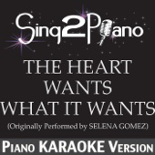 The Heart Wants What It Wants (Originally Performed By Selena Gomez) [Piano Karaoke Version]