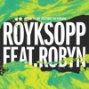 Monument (The Inevitable End Version) [feat. Robyn] - Single, Röyksopp