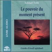 Le pouvoir du moment présent: Guide d'éveil spirituel - Eckhart Tolle