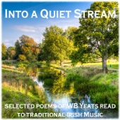 Into the Quiet Stream - Selected Poems of W B Yeats Read to a Background of Natural Sounds and Traditional Irish Airs