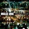 Milk Inc - Don't Say Goodbye