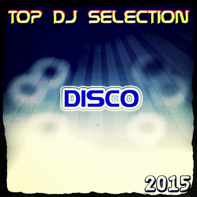 Top dj selection disco 2015 50 songs the best disco in for Best house hits