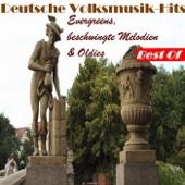 Deutsche Volksmusik Hits: Evergreens, beschwingte Melodien & Oldies - Best Of - Various Artists