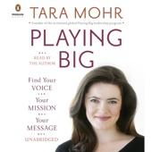 Playing Big: Find Your Voice, Your Mission, Your Message (Unabridged) - Tara Mohr Cover Art