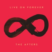 Live On Forever - The Afters