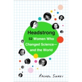 Headstrong: 52 Women Who Changed Science-And the World (Unabridged) - Rachel Swaby