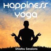 Happiness Yoga - Shiatsu Sessions, Vol. 1 (Meditation Tunes for Body & Soul)