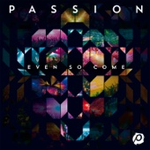 Passion: Even So Come (Live)